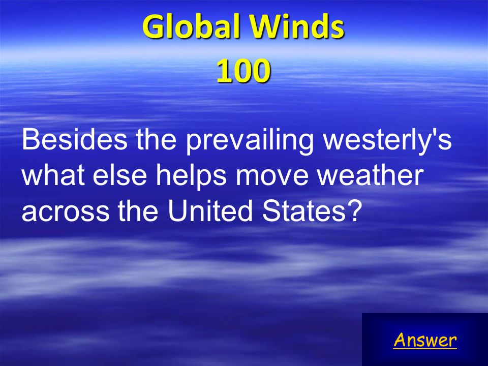 Global Winds 100 Besides the prevailing westerly s what else helps move weather across the United States