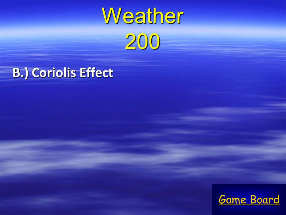 Weather 200 B.) Coriolis Effect Game Board