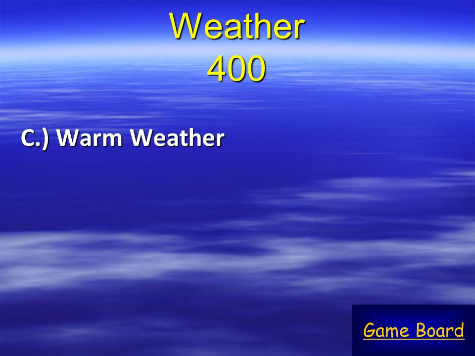 Weather 400 C.) Warm Weather Game Board