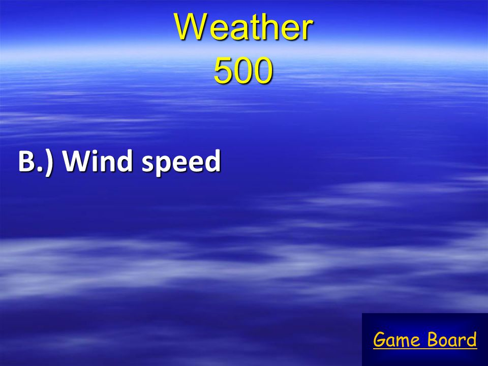 Weather 500 B.) Wind speed Game Board