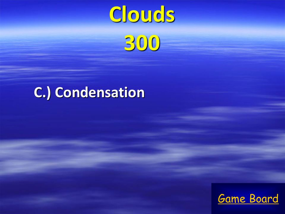 Clouds 300 C.) Condensation Game Board