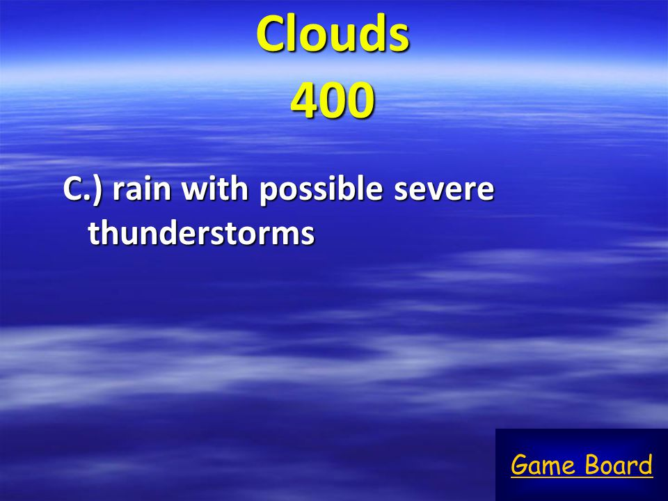 Clouds 400 C.) rain with possible severe thunderstorms Game Board
