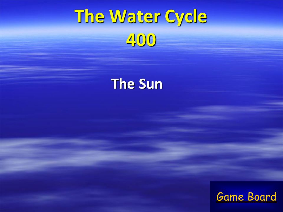 The Water Cycle 400 The Sun Game Board