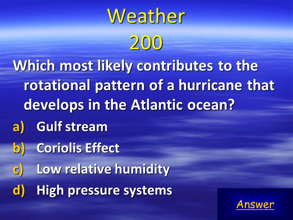 Weather 200 Which most likely contributes to the rotational pattern of a hurricane that develops in the Atlantic ocean