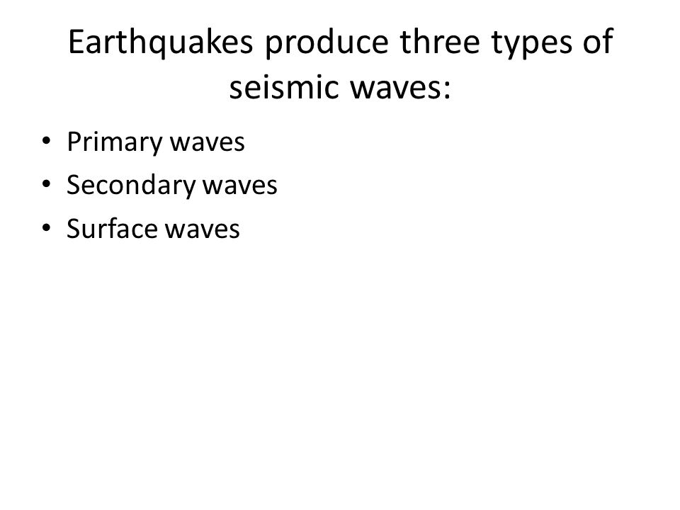 Earthquakes produce three types of seismic waves: