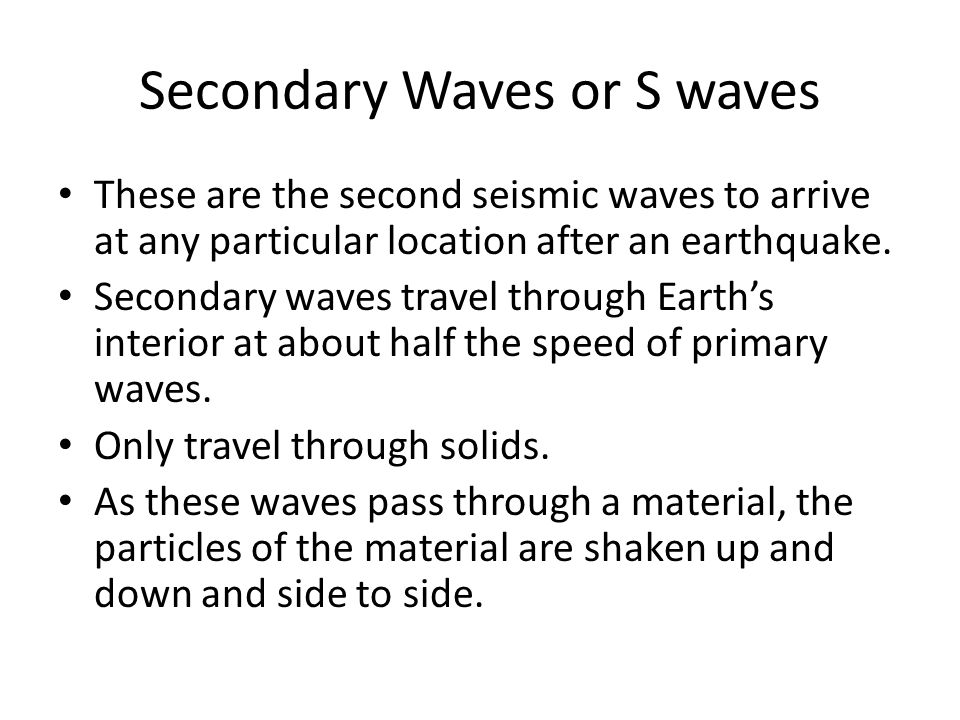 Secondary Waves or S waves