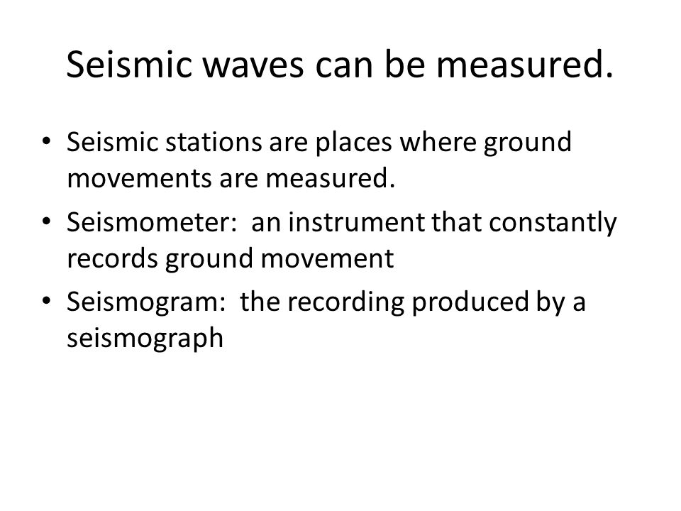 Seismic waves can be measured.