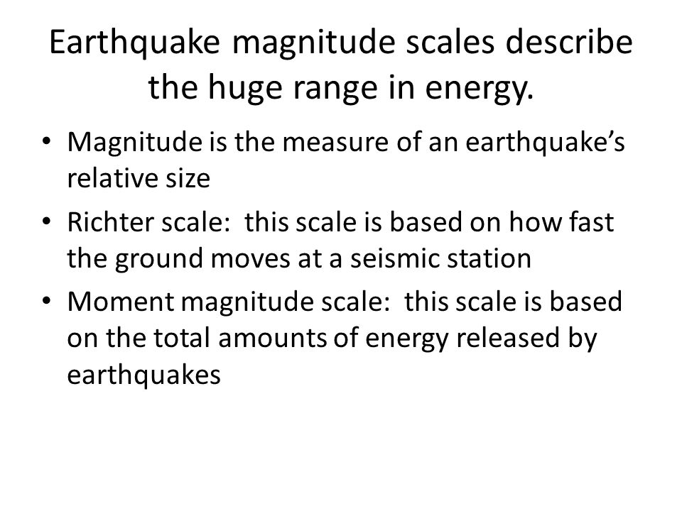 Earthquake magnitude scales describe the huge range in energy.