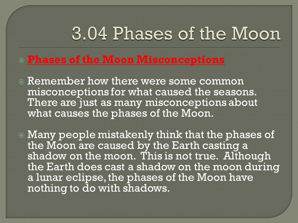 3.04 Phases of the Moon Phases of the Moon Misconceptions