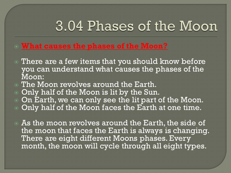 3.04 Phases of the Moon What causes the phases of the Moon