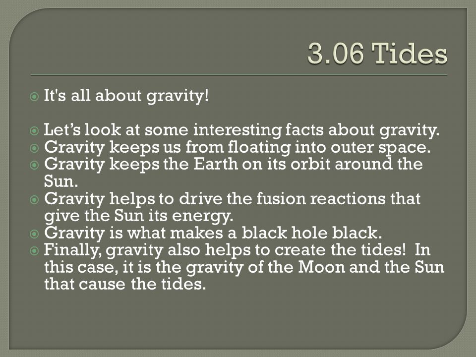 3.06 Tides It s all about gravity!