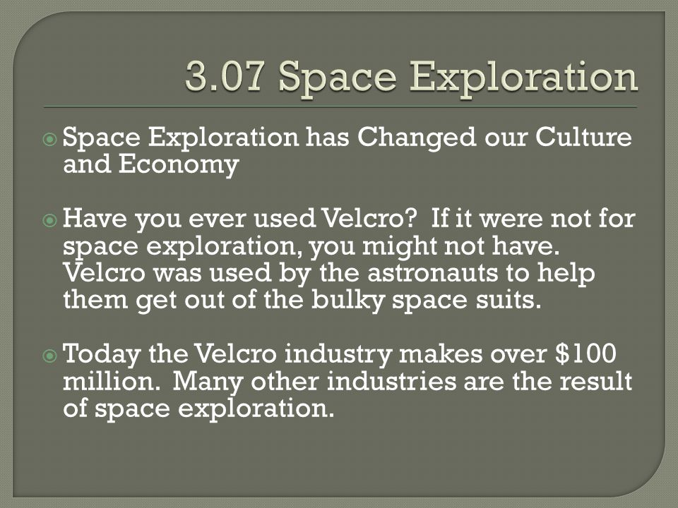 3.07 Space Exploration Space Exploration has Changed our Culture and Economy.