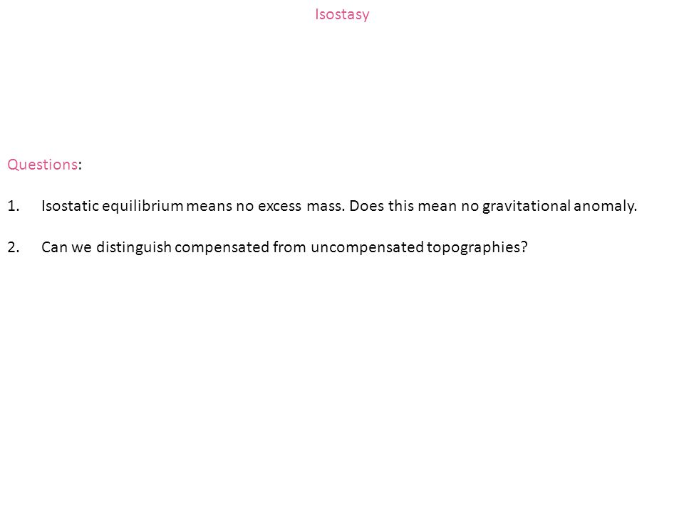 Isostasy Questions: Isostatic equilibrium means no excess mass. Does this mean no gravitational anomaly.