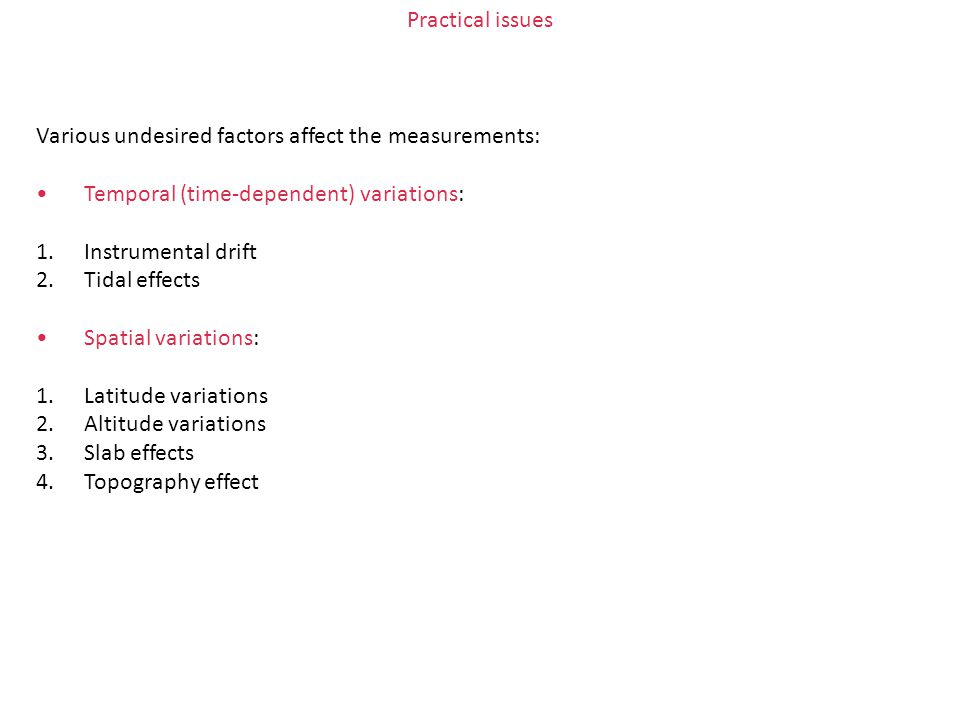 Practical issues Various undesired factors affect the measurements: Temporal (time-dependent) variations: