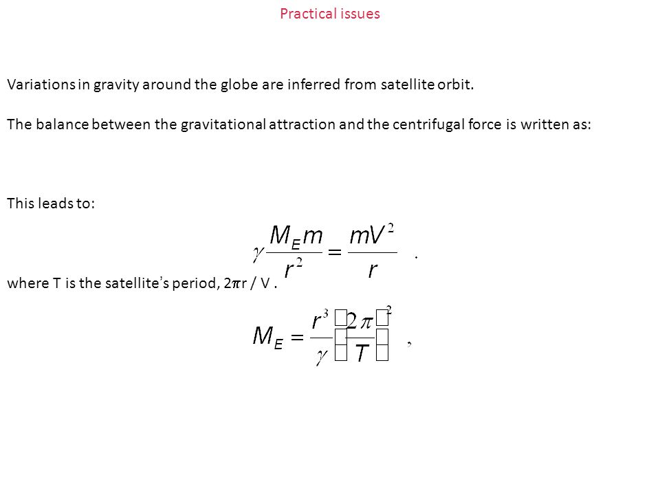 Practical issues Variations in gravity around the globe are inferred from satellite orbit.