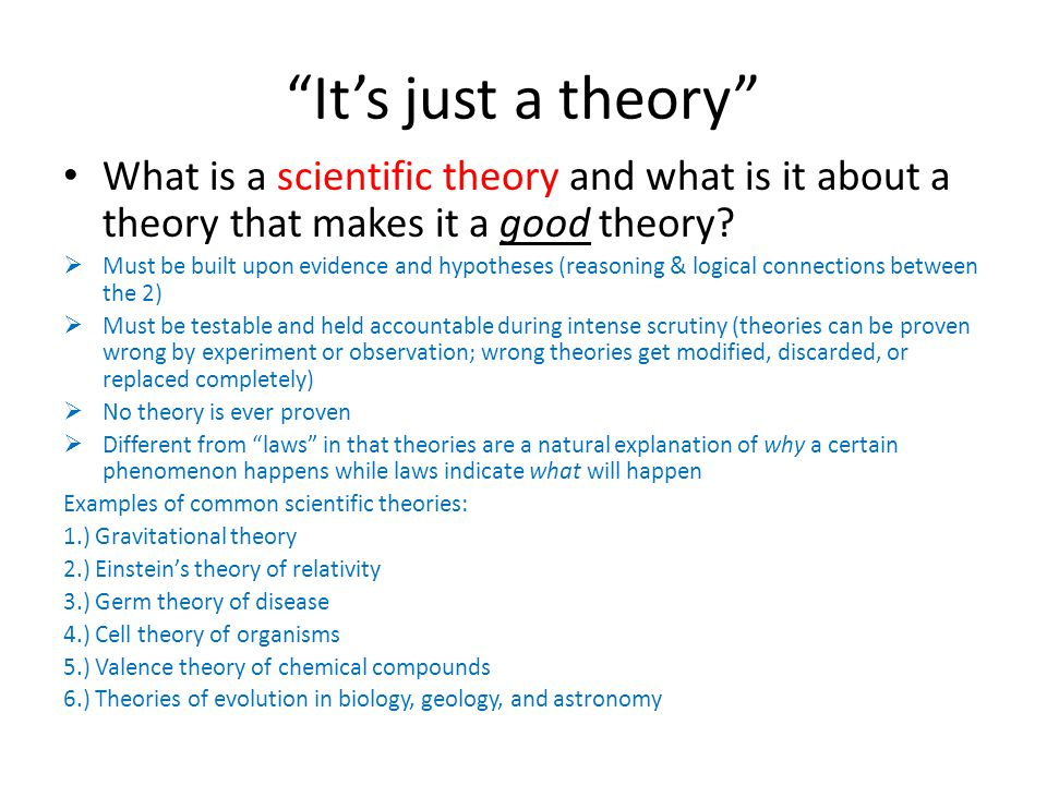 It's just a theory What is a scientific theory and what is it about a theory that makes it a good theory