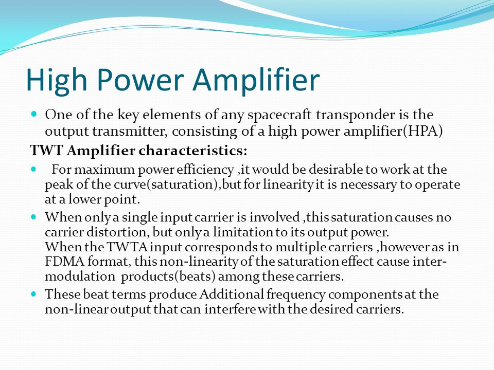 High Power Amplifier One of the key elements of any spacecraft transponder is the output transmitter, consisting of a high power amplifier(HPA)