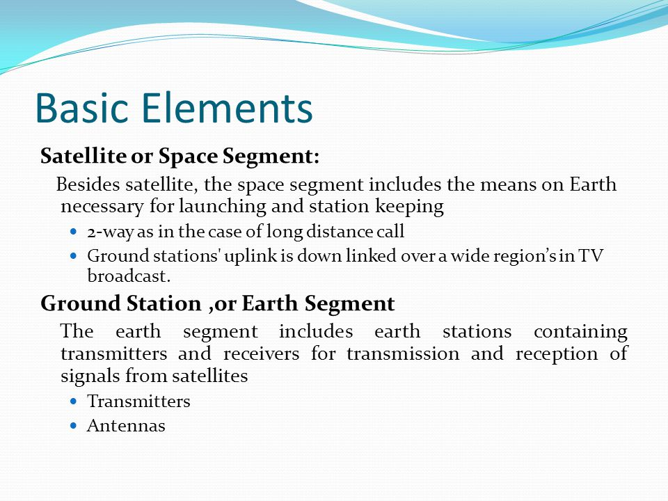 Basic Elements Satellite or Space Segment: