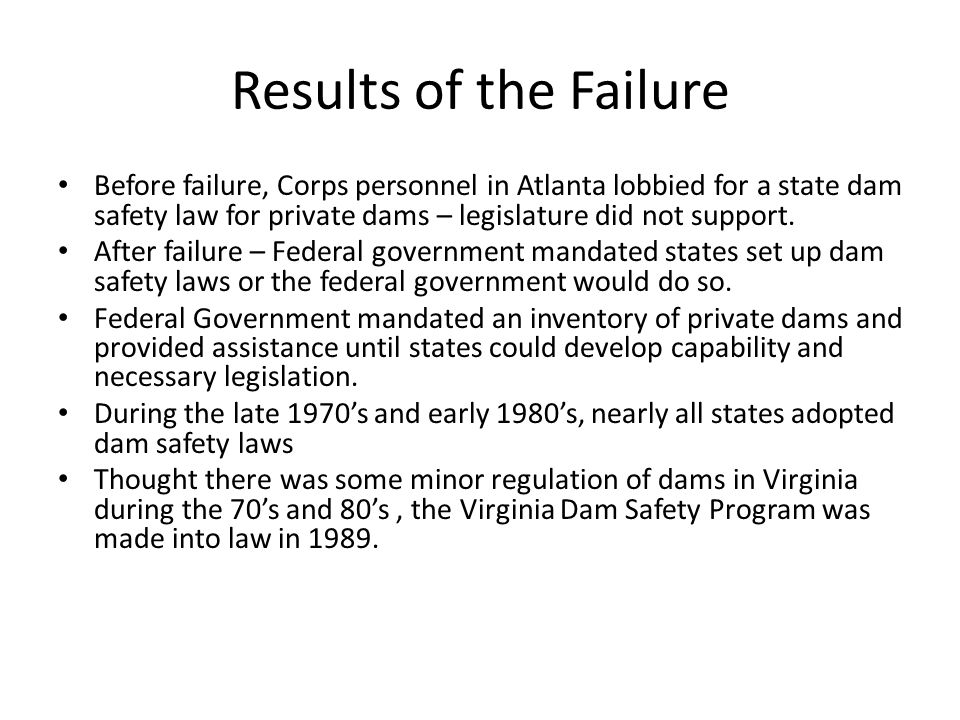 Results of the Failure Before failure, Corps personnel in Atlanta lobbied for a state dam safety law for private dams – legislature did not support.