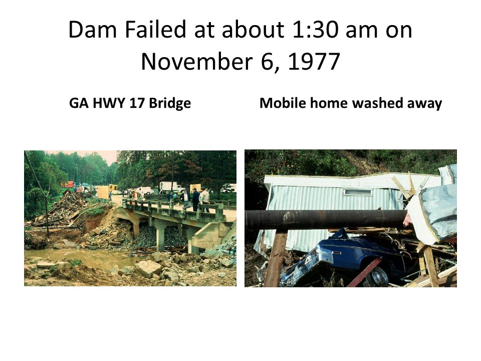 Dam Failed at about 1:30 am on November 6, 1977