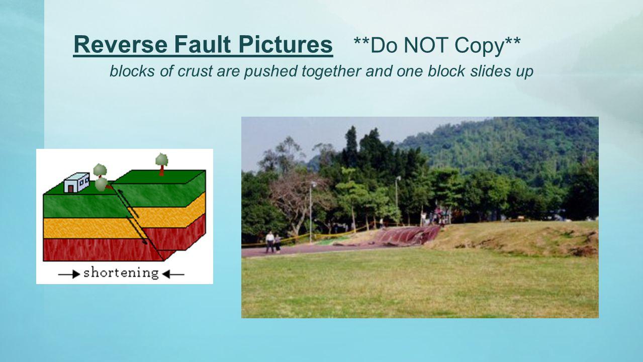 Reverse Fault Pictures **Do NOT Copy**