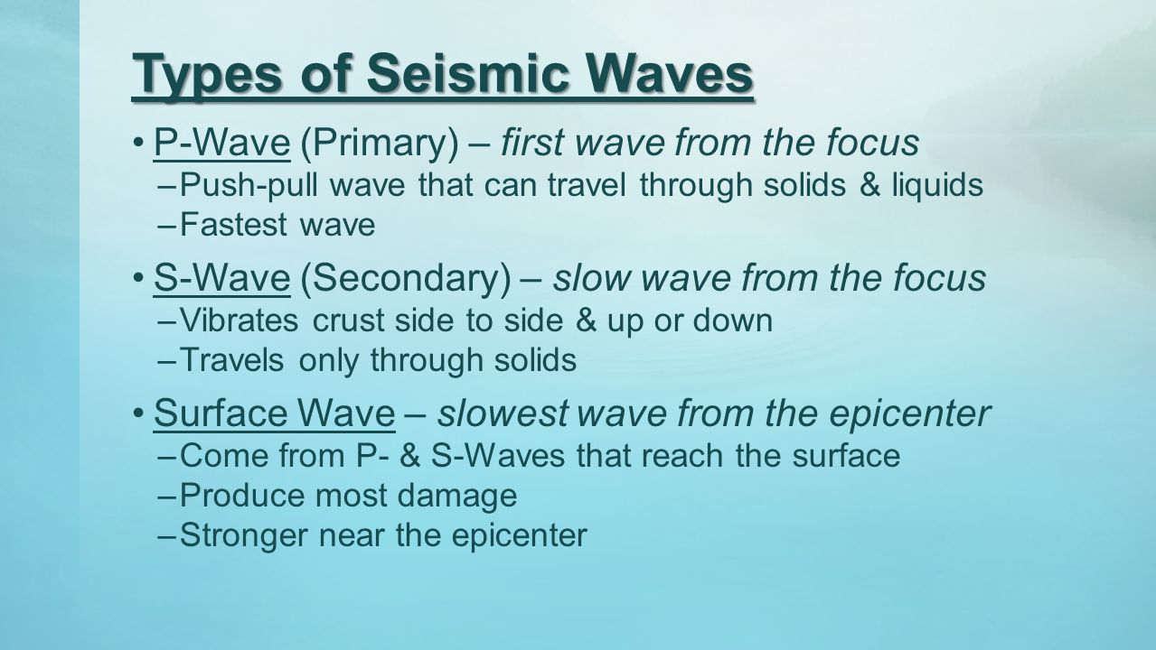 Types of Seismic Waves P-Wave (Primary) – first wave from the focus