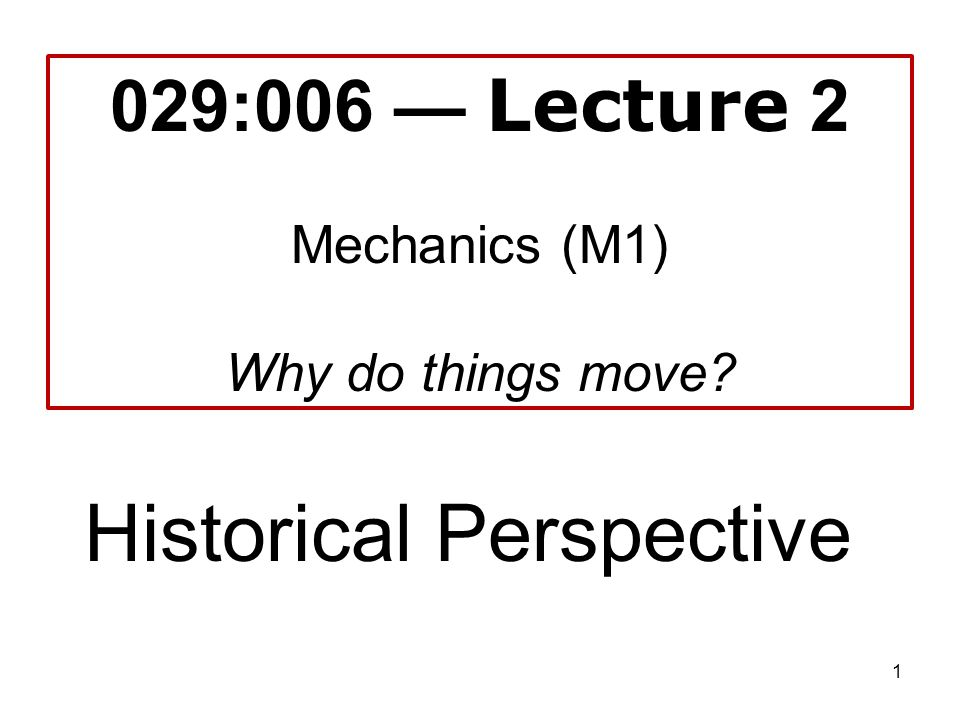 029:006 — Lecture 2 Mechanics (M1) Why do things move