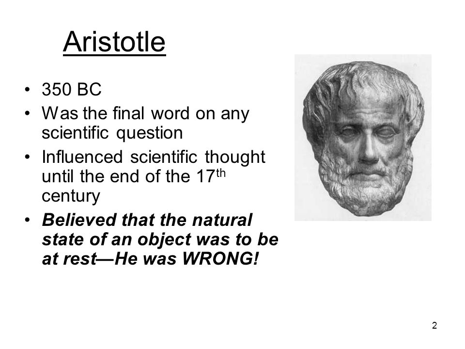 Aristotle 350 BC Was the final word on any scientific question