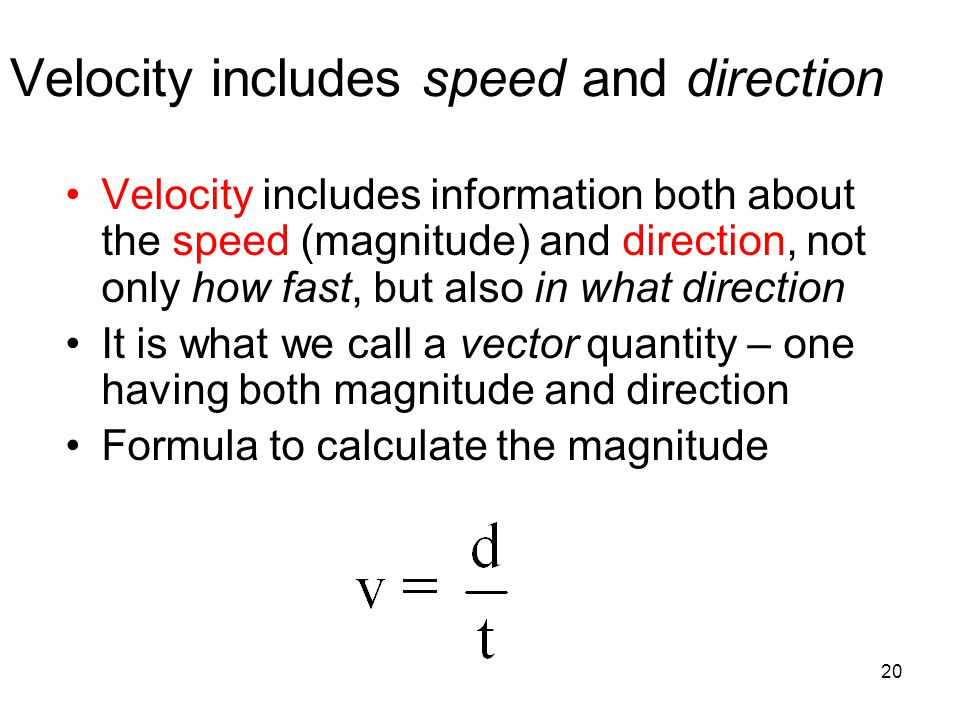 Velocity includes speed and direction