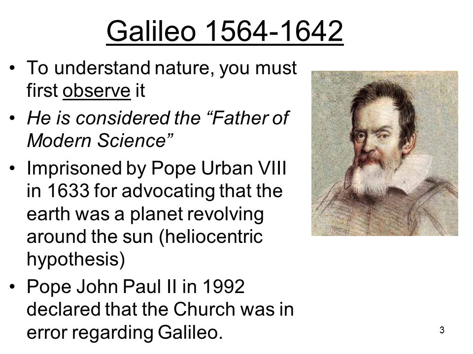 Galileo 1564-1642 To understand nature, you must first observe it