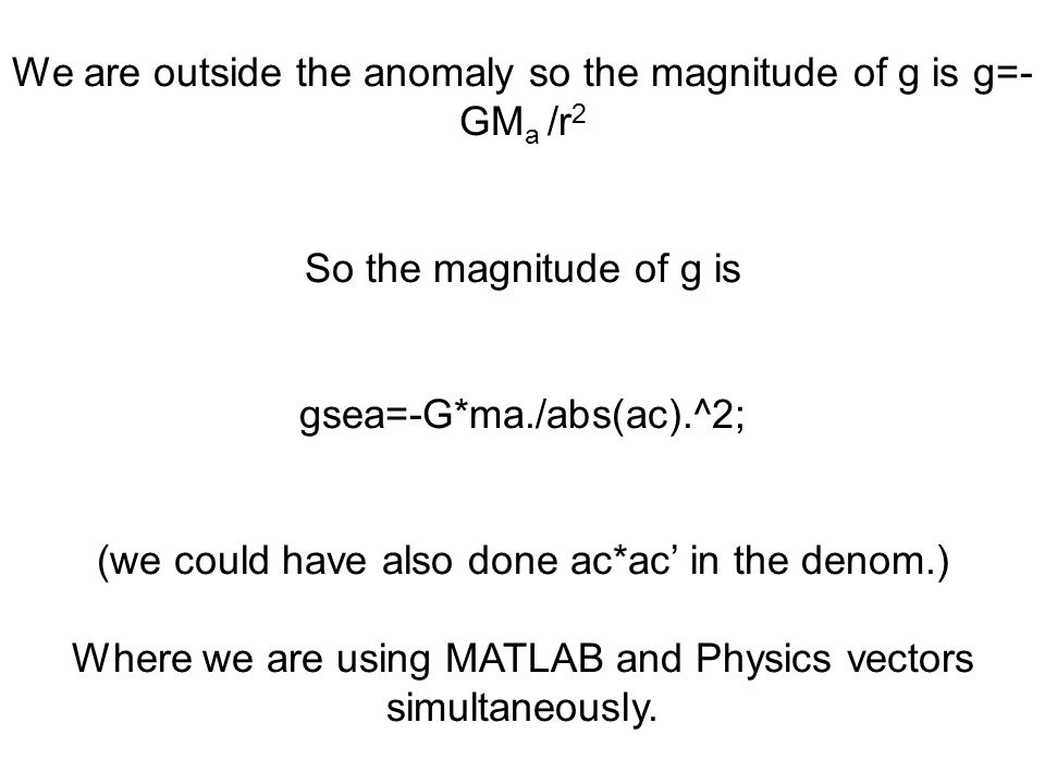 We are outside the anomaly so the magnitude of g is g=-GMa /r2