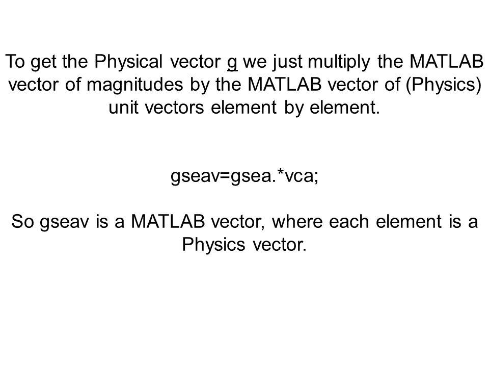 So gseav is a MATLAB vector, where each element is a Physics vector.