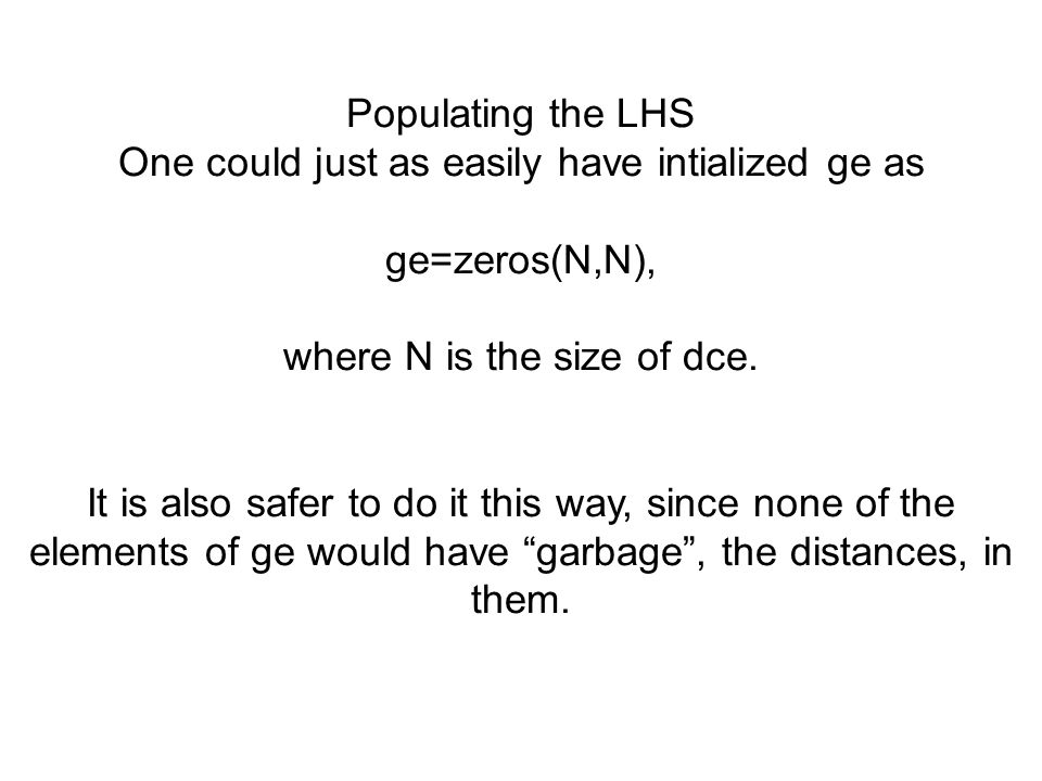 One could just as easily have intialized ge as ge=zeros(N,N),