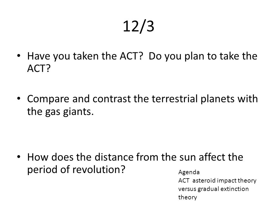 12/3 Have you taken the ACT Do you plan to take the ACT