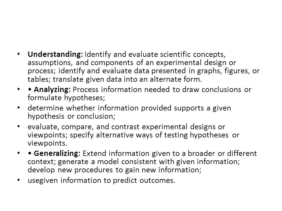 Understanding: Identify and evaluate scientific concepts, assumptions, and components of an experimental design or process; identify and evaluate data presented in graphs, figures, or tables; translate given data into an alternate form.