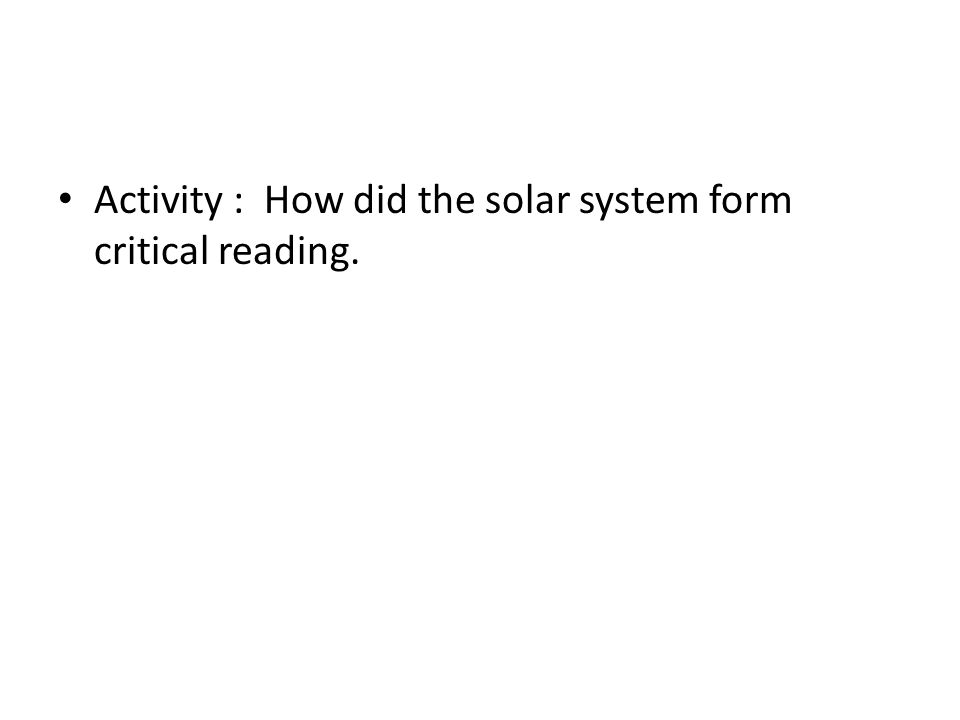 Activity : How did the solar system form critical reading.