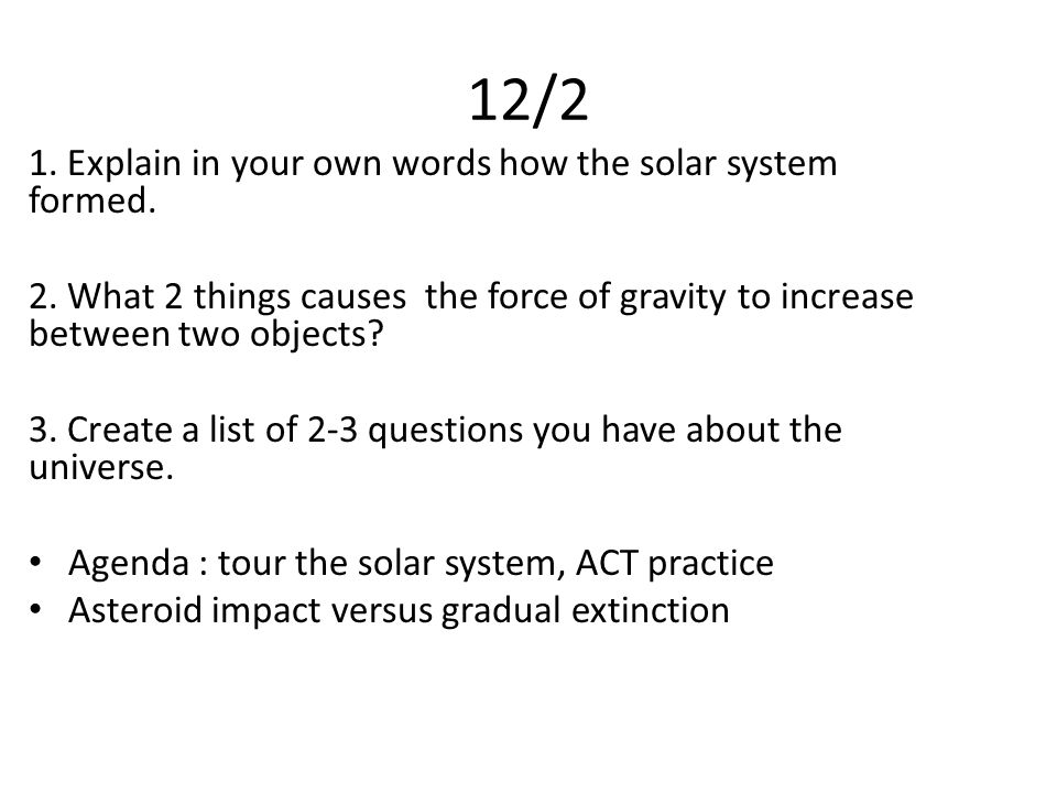 12/2 1. Explain in your own words how the solar system formed.