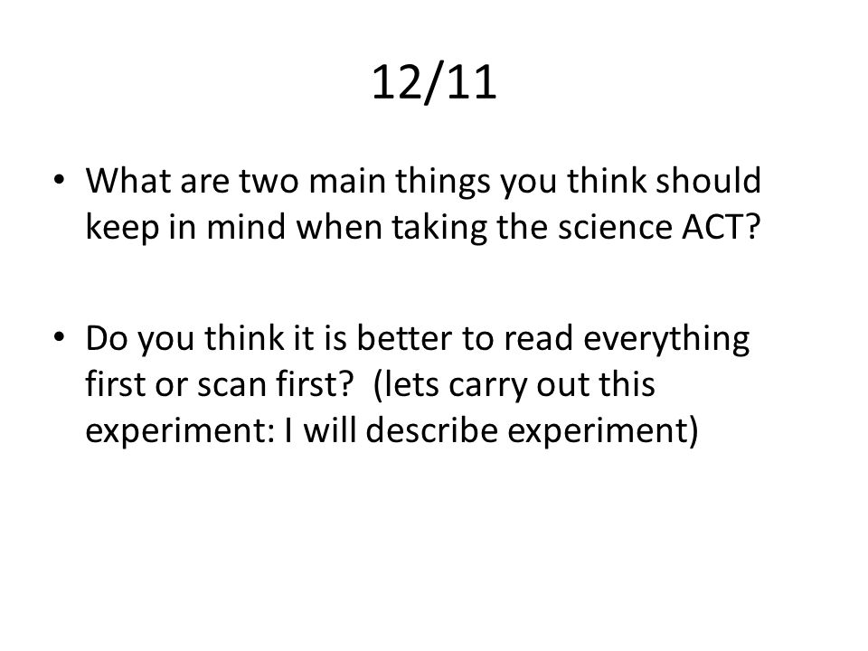 12/11 What are two main things you think should keep in mind when taking the science ACT