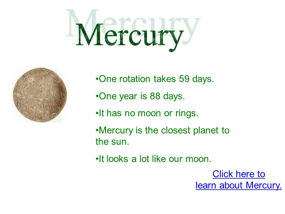 Mercury One rotation takes 59 days. One year is 88 days.