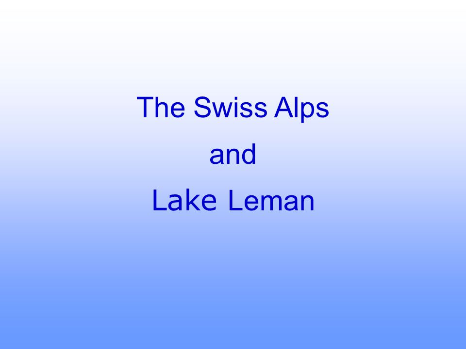 The Swiss Alps and Lake Leman