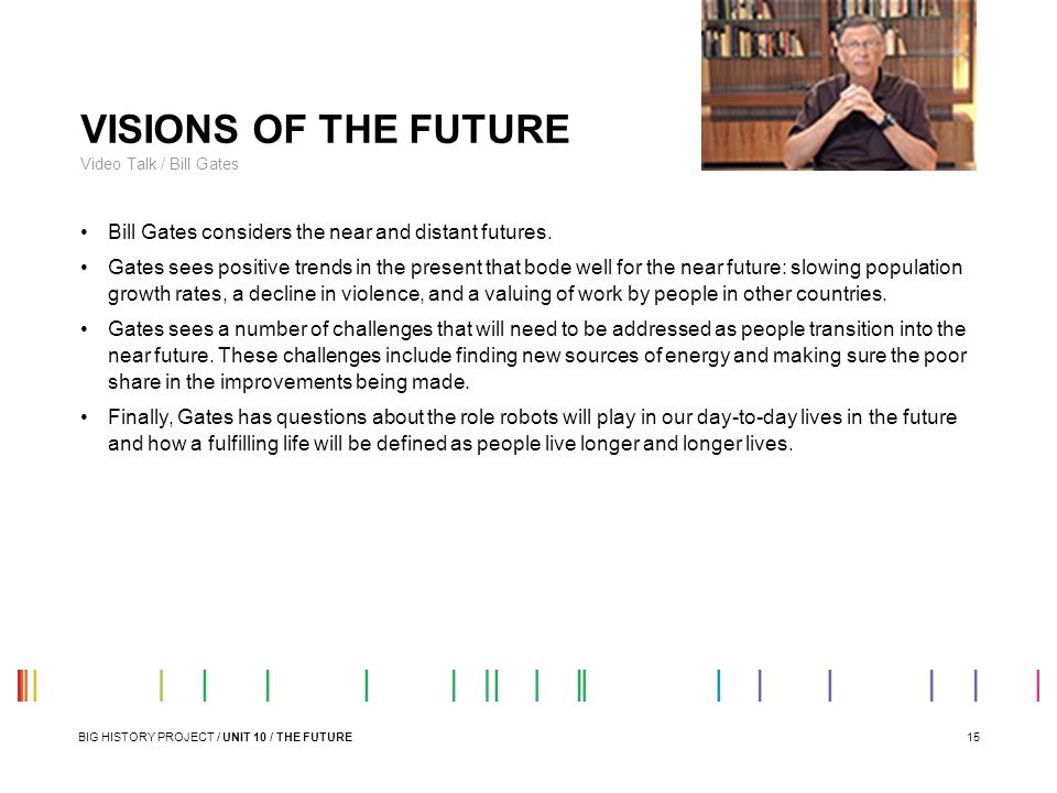 VISIONS OF THE FUTURE Video Talk / Bill Gates. Bill Gates considers the near and distant futures.