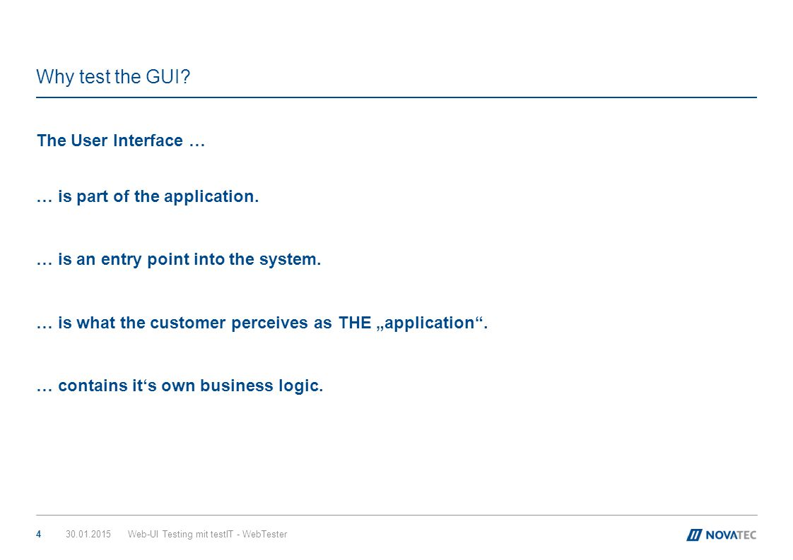 Why test the GUI The User Interface … … is part of the application.