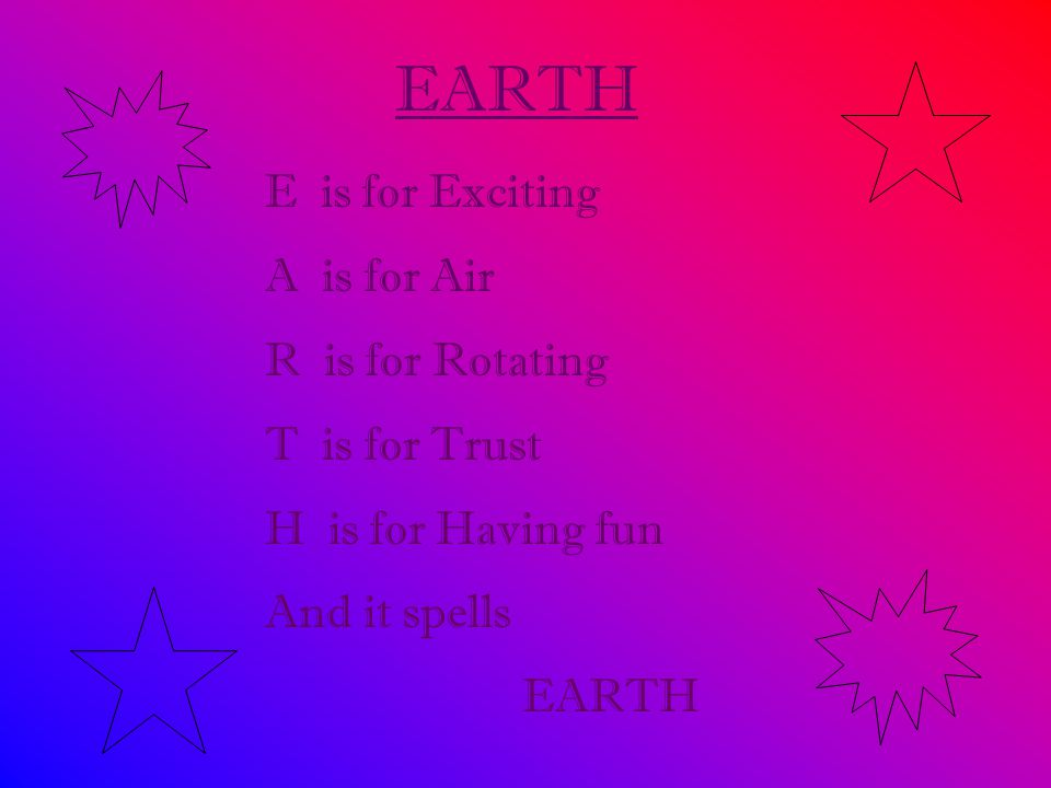 EARTH E is for Exciting A is for Air R is for Rotating T is for Trust