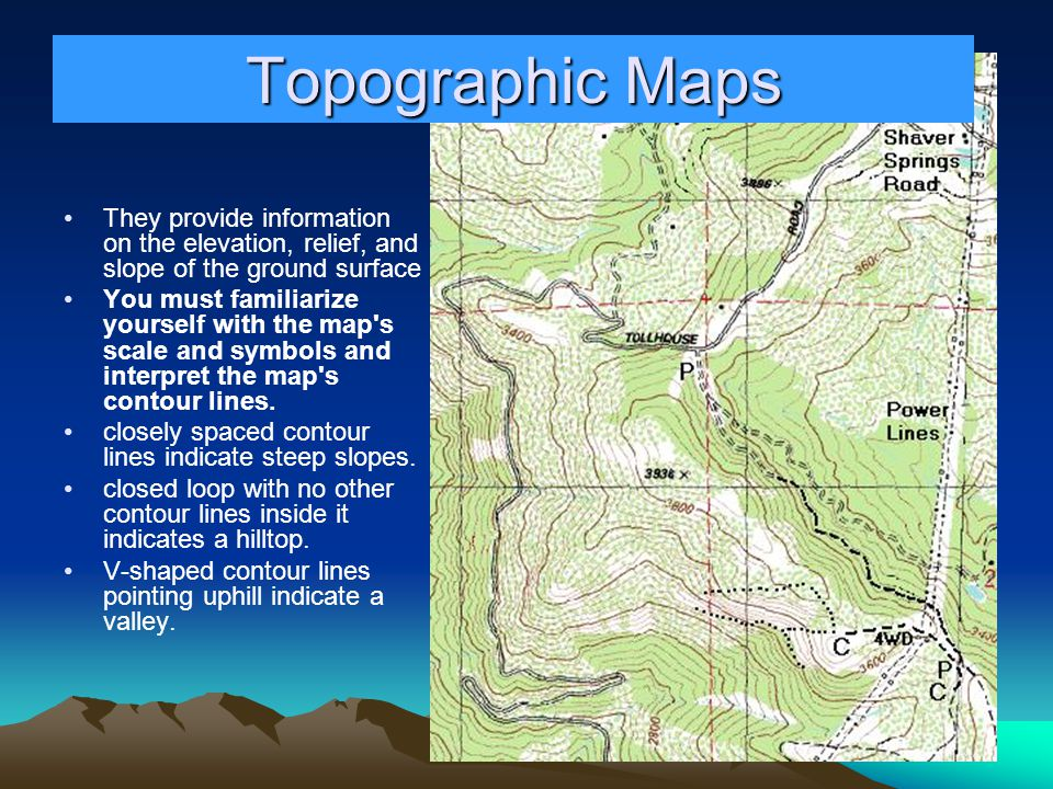 Topographic Maps They provide information on the elevation, relief, and slope of the ground surface.
