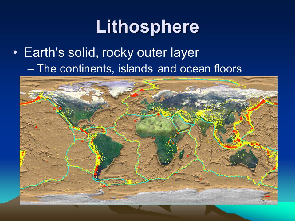 Lithosphere Earth s solid, rocky outer layer