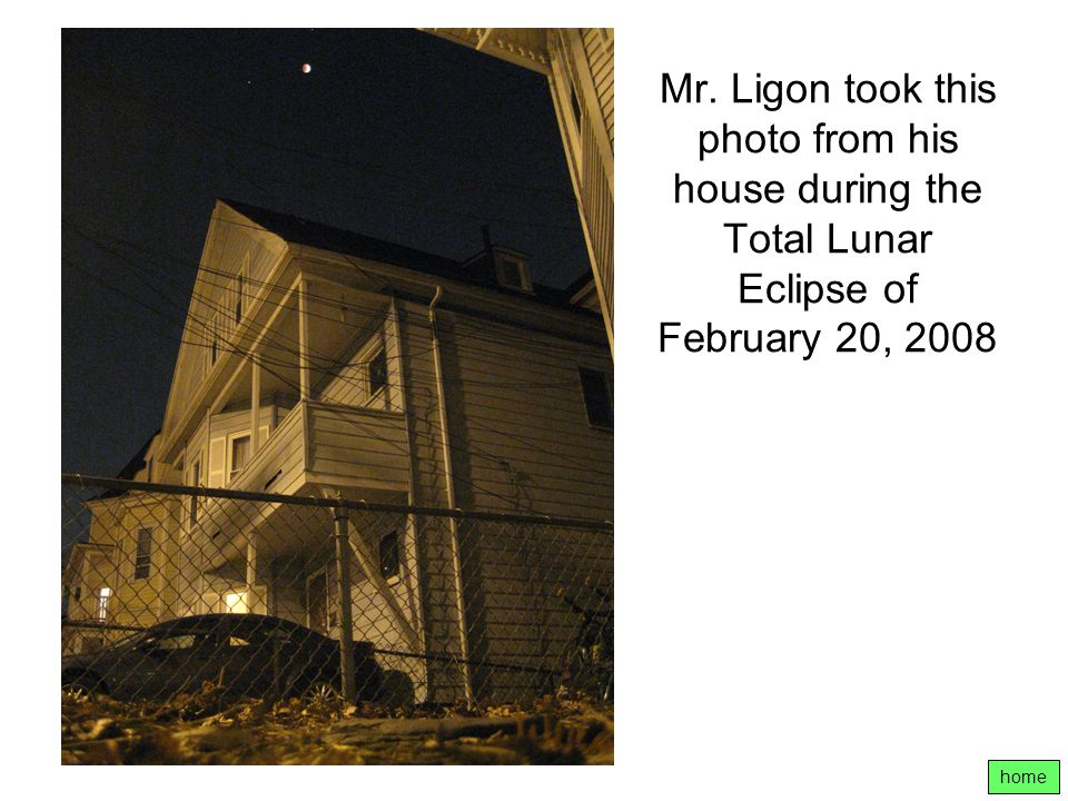 Mr. Ligon took this photo from his house during the Total Lunar Eclipse of February 20, 2008