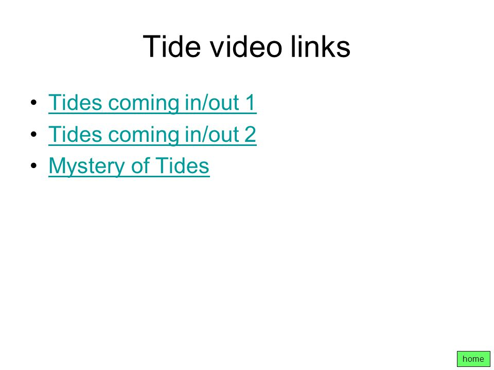 Tide video links Tides coming in/out 1 Tides coming in/out 2