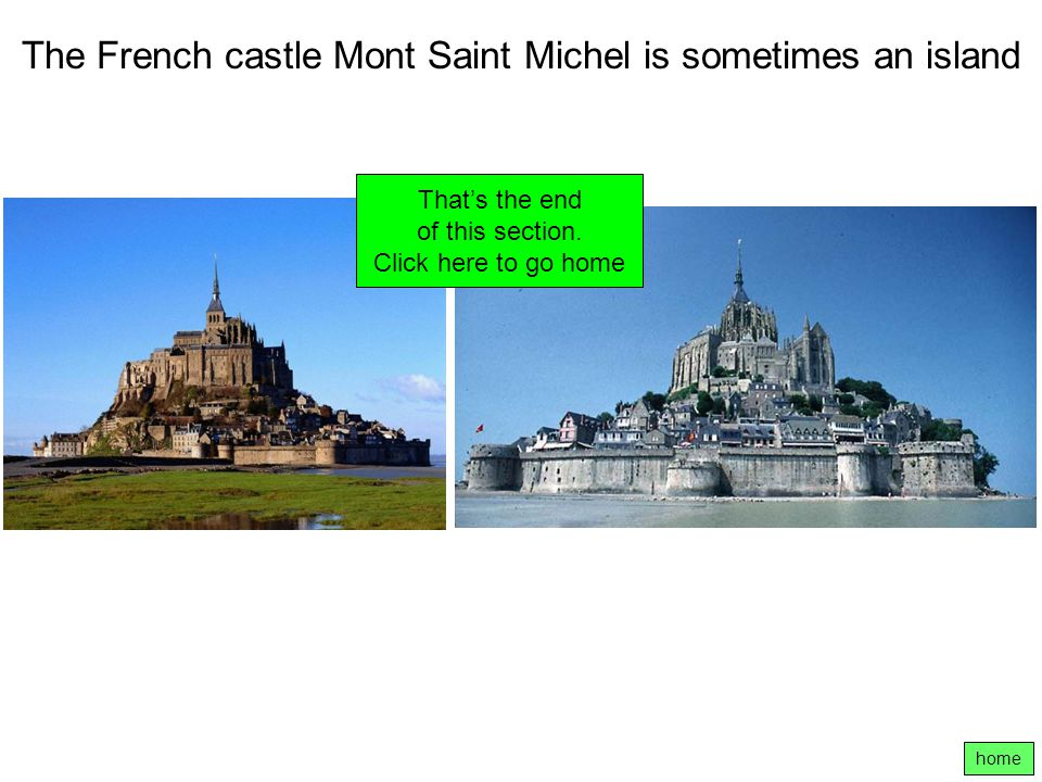 The French castle Mont Saint Michel is sometimes an island