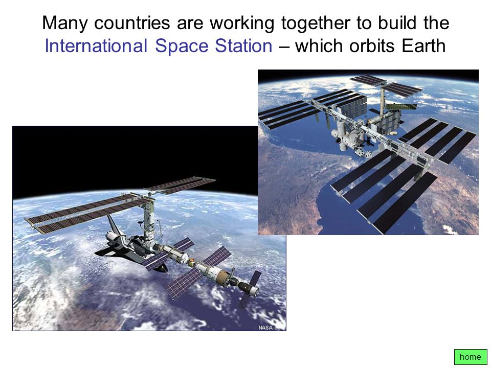 Many countries are working together to build the International Space Station – which orbits Earth