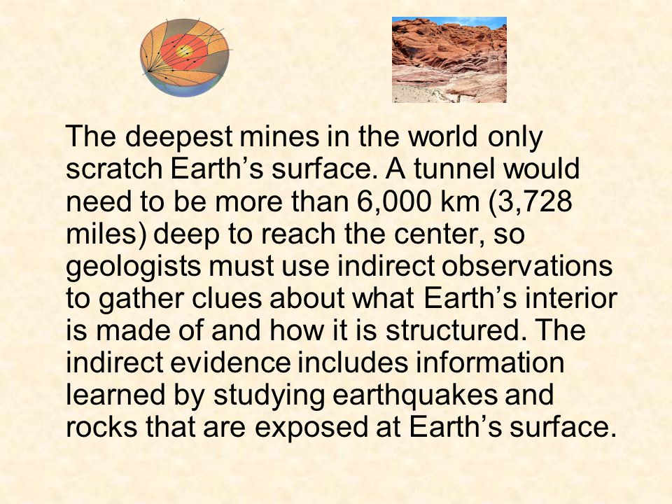 The deepest mines in the world only scratch Earth's surface